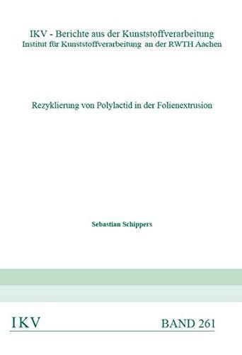 Rezyklierung von Polylactid in der Folienextrusion (IKV - Berichte aus der Kunststoffverarbeitung, Institut für Kunststoffverarbeitung an der RWTH Aachen)