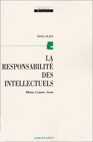 La responsabilité des intellectuels : Blum, Camus, Aron