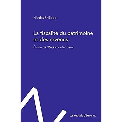 La fiscalité du patrimoine et des revenus : Etude de 36 cas contentieux