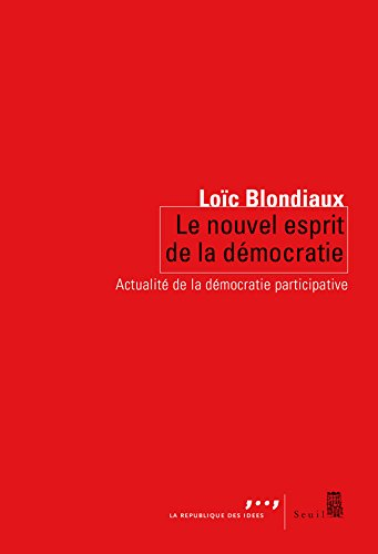 Le Nouvel Esprit de la démocratie. Actualité de la démocratie participative par Loic Blondiaux