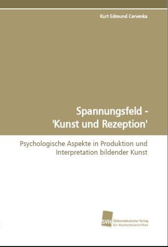 Spannungsfeld - 'Kunst und Rezeption': Psychologische Aspekte in Produktion und Interpretation bildender Kunst