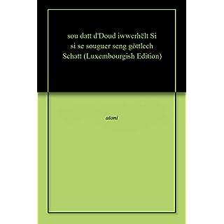 sou datt d'Doud iwwerhëlt Si si se souguer seng göttlech Schatt (Luxembourgish Edition)
