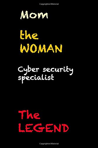 mom the woman cyber security specialist the legend: funny gift for mother  notebook / mother's day black lined journal gift, 119 pages, 6x9, soft cover, matte finish