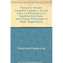 Palmen En Tempels: Fotografie in Egypte in de Xixe Eeuw. La Photographie En Egypte Au Xixe Siecle. Xixth-Century Photography in Egypt (Egyptologica)