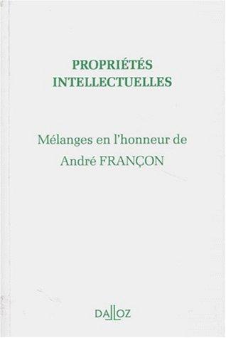 Mélanges en l'honneur de André Françon. Propriétés intellectuelles par Collectif