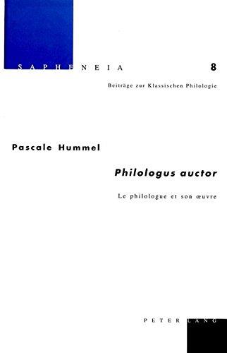 Philologus auctor. Le philologue et son oeuvre par Pascale Hummel