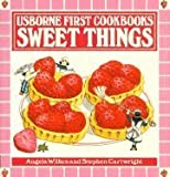 Sweet Things (Usborne First Cookbooks)