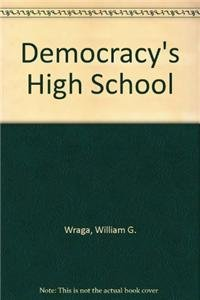 Democracy's High School: The Comprehensive High School and Educational Reform in the United States