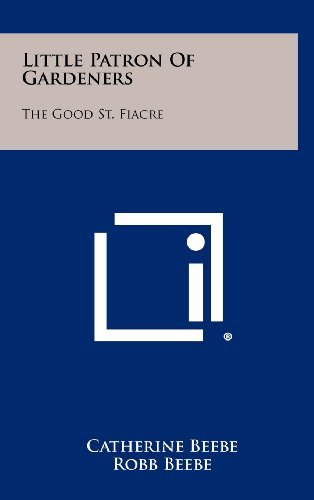 Little Patron of Gardeners: The Good St. Fiacre