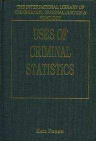 Uses and Abuses of Criminal Statistics (International Library of Criminology, Criminal Justice & Penology)