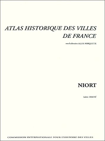 Atlas historique des villes de France : Niort par Valérie Trouvé