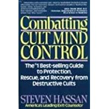 Combating Cult Mind Control: The Number 1 Best-selling Guide to Protection, Rescue and Recovery from Destructive Cults