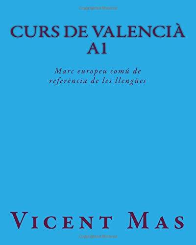 Curs de Valencià A1: Marc europeu comú de referència de les llengües: Volume 1 (Corsos de Valencia) por Vicent Mas