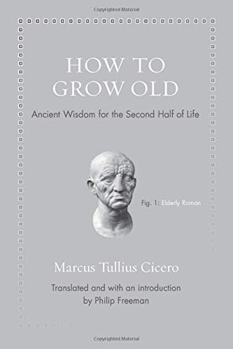 How to Grow Old: Ancient Wisdom for the Second Half of Life (Ancient Wisdom for Modern Readers) por Marcus Tullius Cicero