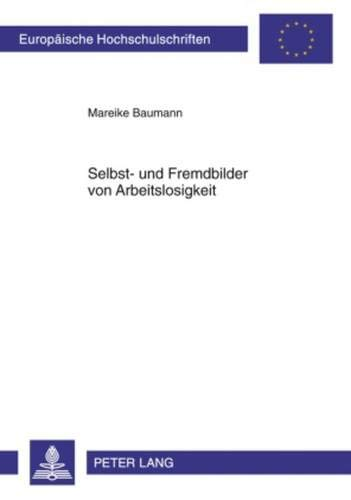Selbst- und Fremdbilder von Arbeitslosigkeit (Europäische Hochschulschriften / European University Studies / Publications Universitaires Européennes / ... Psychology / Série 6: Psychologie, Band 763)