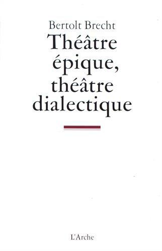 Théâtre épique, théâtre dialectique : Ecrits sur le théâtre par From L'Arche éditeur