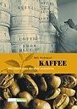 Kaffee: Wie eine Bohne die Welt veränderte - Mark Pendergrast