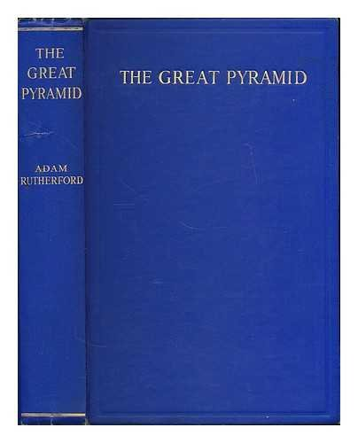 The great pyramid : a scientific revelation / by Adam Rutherford (Being the Great Pyramid section of the author's comprehensive work