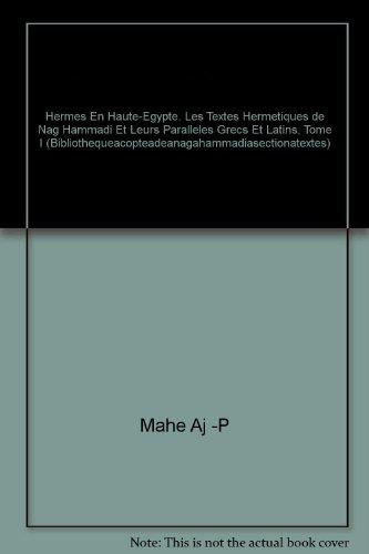 Hermès en Haute-Egypte : Tome 1, Les textes hermétiques de Nag Hammadi et leurs parallèles grecs et latins par Jean-Pierre Mahé