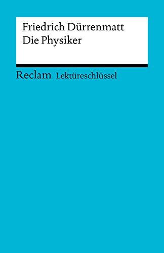 Lektüreschlüssel. Friedrich Dürrenmatt: Die Physiker: Reclam Lektüreschlüssel