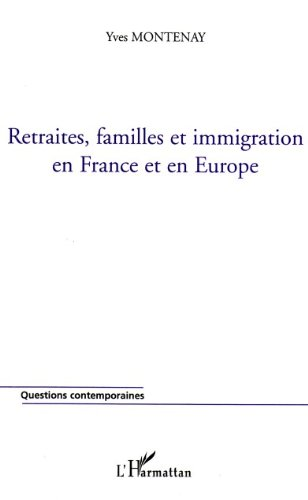 Retraites, familles et immigration en France et en Europe (Questions contemporaines) par Yves Montenay