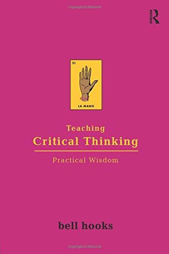 Teaching Critical Thinking: Practical Wisdom (Bell Hooks Teaching Trilogy) por bell hooks