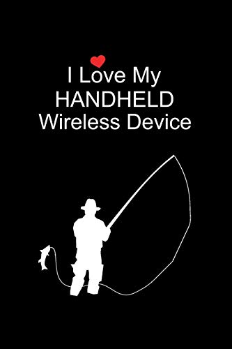 I Love My Wireless Device: Funny Novelty Gift for Fishing Lovers ~ Funky Gift Idea for Fishermen, Small Blank Lined Journal, Notebook to Write in Net 10 Wireless