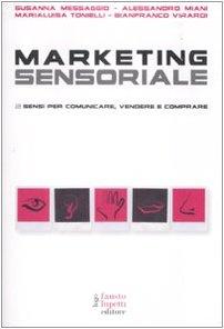 Marketing sensoriale. 5 sensi per comunicare, vendere e comprare