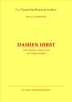 Damien Hirst: The Biopsy Paintings and Other Works (Cv/Visual Arts Research S Book 94) by [James, Nicholas]