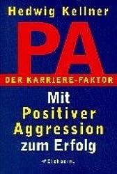 PA - Der Karrierefaktor: Mit positiver Aggression zum Erfolg