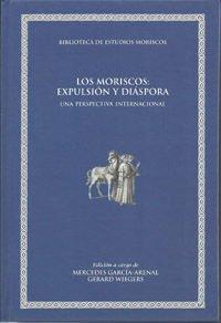 Los moriscos: expulsión y diáspora: Una perspectiva internacional (Biblioteca de Estudios Moriscos. En coedición con el Servei de Publicacions de València y Prensas de la Universidad de Zaragoza)
