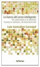 La fuerza del amor inteligente : un comentario a la encíclica