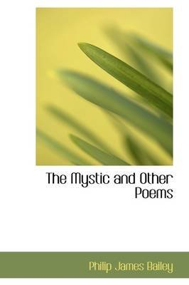 [The Mystic and Other Poems] (By: Philip James Bailey) [published: April, 2009]