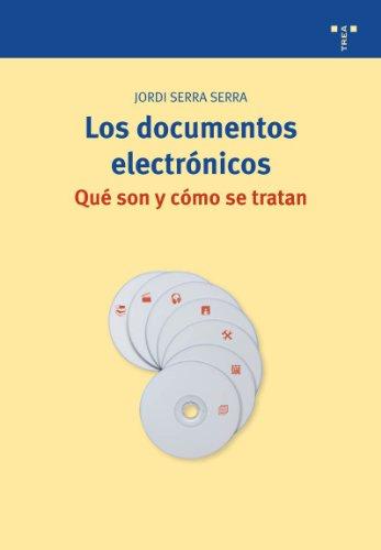 Los documentos electrónicos. Qué son y cómo se tratan (Biblioteconomía y Administración Cultural) por Jordi Serra Serra