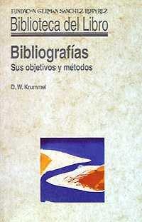 Bibliografías. Sus objetivos y métodos (Biblioteca del Libro) por Donald William Krummel