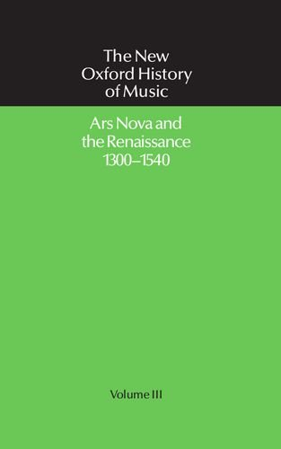Ars Nova and the Renaissance 1300-1540: Ars Nova and the Renaissance, 1300-1540 Vol 3 (The New Oxford History of Music)