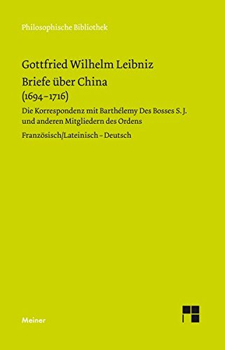 Briefe über China (1694–1716): Die Korrespondenz mit Barthélemy Des Bosses S.J. und anderen Mitgliedern des Ordens (Philosophische Bibliothek)