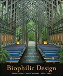 Biophilic Design: The Theory, Science and Practice of Bringing Buildings to Life