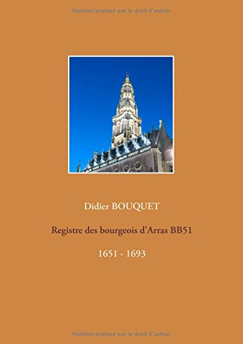 Registre des bourgeois d'Arras BB51 : 1651 - 1693 par Didier Bouquet
