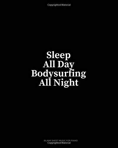 Sleep All Day Bodysurfing All Night: Blank Sheet Music for Piano por Minkyo Press