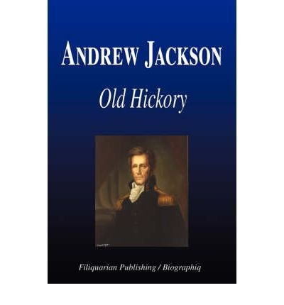 [{ Andrew Jackson - Old Hickory (Biography) By Biographiq ( Author ) Apr - 13- 2008 ( Paperback ) } ]