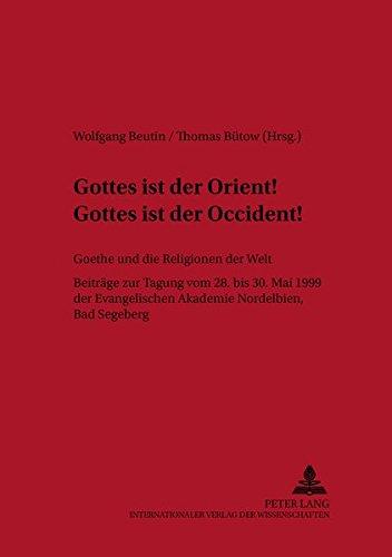 «Gottes ist der Orient! Gottes ist der Occident!»- Goethe und die Religionen der Welt: Beiträge der Tagung vom 28. bis 30. Mai 1999 der Evangelischen ... zur Literatur- und Ideengeschichte, Band 31)