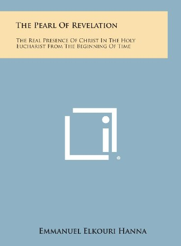 The Pearl of Revelation: The Real Presence of Christ in the Holy Eucharist from the Beginning of Time