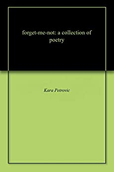 forget-me-not: a collection of poetry (English Edition) par [Petrovic, Kara]