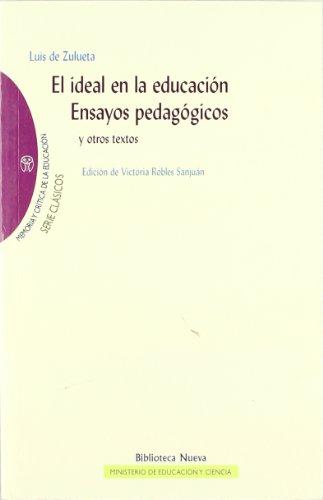El ideal en la educación. Ensayos pedagógicos. Y otros textos (Memoria y Crítica de la Educación. Serie: Clásicos de la Educación)