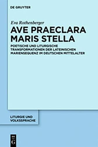 Ave praeclara maris stella: Poetische und liturgische Transformationen der lateinischen Mariensequenz im deutschen Mittelalter (Liturgie und Volkssprache, Band 2)
