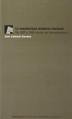 La arquitectura moderna nacional: De 1927 a 1935: la crisis del internacionalismo (Monografías) por J. Calduch Cervera