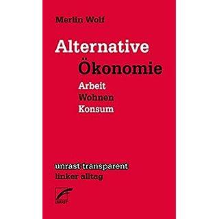 Alternative Ökonomie: Arbeit – Wohnen – Konsum (transparent - linker alltag)