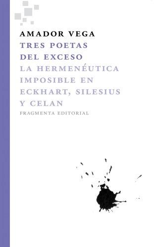 Tres Poetas del Exceso: La Hermeneutica Imposible En Eckhart, Silesius y Celan (Fragmentos) por From Fragmenta Editorial