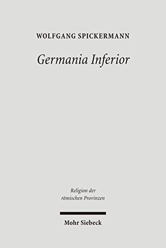 Germania Inferior: Religionsgeschichte des römischen Germanien II (Religion der römischen Provinzen, Band 3)